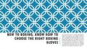 New To Boxing, Know How To Choose The Right Boxing Gloves