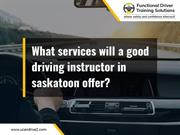 What services will a good driving instructor in saskatoon offer?
