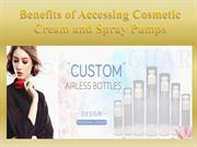Benefits of Accessing Cosmetic Cream and Spray Pumps