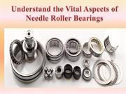 Understand the Vital Aspects of Needle Roller Bearings