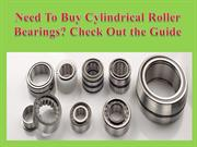 Need To Buy Cylindrical Roller Bearings ,Check Out the Guide
