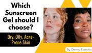 Dry, Oily, Acne-Prone Skin: which Sunscreen Gel should I choose?