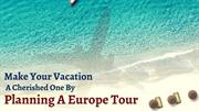 Make your Vacation a Cherished One by Planning a Europe Tour