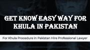 Get Know Khula Procedure in Pakistan For Divorce - Guide For Khula pak