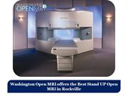 Washington Open MRI offers the Best Stand UP Open MRI in Rockville