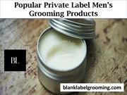 Popular Private Label Men's Grooming Products By Blank Label