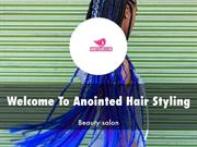 Anointed Hair Styling Presentation