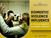 Domestic Violence influences in the court System of Los Angeles Califo