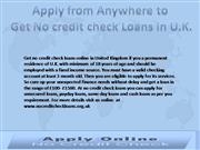 Apply from Anywhere to  Get No credit check Loans in U.K.