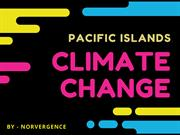 Pacific Islands Climate change explained by the Team Norvergence LLC
