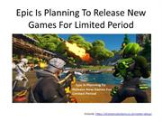 Epic Is Planning To Release New Games For Limited Period