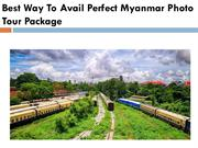 Best Way To Avail Perfect Myanmar Photo Tour Package