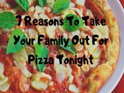 7 Reasons To Take Your Family Out For Pizza Tonight
