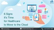 6 Signs It's Time for Healthcare to Move to the Cloud