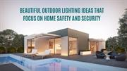 BEAUTIFUL OUTDOOR LIGHTING IDEAS THAT FOCUS ON HOME SAFETY AND SECURIT