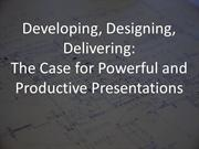Developing, Designing, Delivering: Powerful Presentations