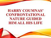 Harry Coumnas' Confrontational Nature Guided Him All His Life