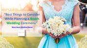 Best Things to Consider While Planning a Wedding Ceremony on Beach.