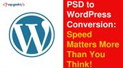 PSD to WordPress Conversion Speed Matters More Than You Think