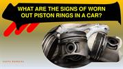 What are the signs of worn out piston rings in a car