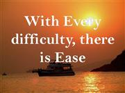 with every difficulty, there is ease!