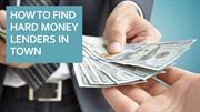 How To Find Hard Money Lenders In Town