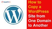How to Copy a WordPress Site from One Domain to Another-converted