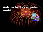 Welcom to the computer world