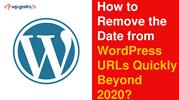 How to Remove the Date from WordPress URLs Quickly Beyond 2020