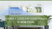 8 Ways a Good Air Conditioner Is Beneficial