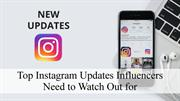 Top Instagram Updates Influencers Need to Watch Out for – Top Influenc