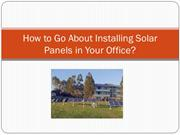 How to Go About Installing Solar Panels in Your Office?