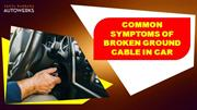 Common Symptoms of Broken Ground Cable in Car