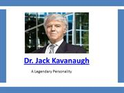 Dr. Jack Kavanaugh is one Such rare Personality