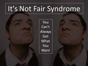 It's Not Fair Syndrome