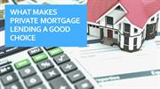 What makes private mortgage lending a good choice