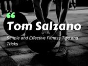 Tom Salzano - Simple and Effective Fitness Tips and Tricks
