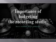 Importance of Budgeting the music studio