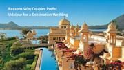 Reasons Why Couples Prefer Udaipur for a Destination Wedding