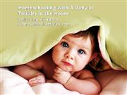 homeschooling with a baby or toddler in the house