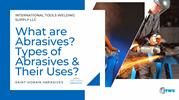 What are Abrasives? Types of Abrasives & Their Uses?