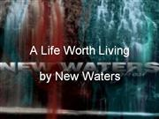 A Life Worth Living by New Waters lyrics