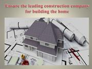 Ensure the leading construction company for building the home