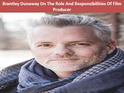 Brantley Dunaway On The Role And Responsibilities Of Film Producer