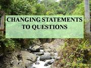 CHANGING STATEMENTS TO QUESTIONS