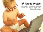 8th Grade Project - Parent Night Overview