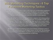 Web Marketing Techniques - 6 Top Facebook Marketing