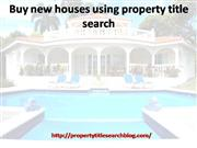 Buy new houses using property title search