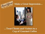 Make a Great Impression-Treat Clients to a Cup of Gourmet Coffee