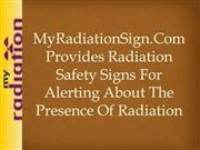 MyRadiationSign.Com Provides Radiation Safety Signs for Alerting About